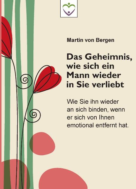 Martin von Bergen - das Geheimnis, wie sich ein Mann wieder in Sie verliebt